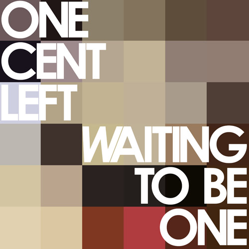 One Cent Left - Waiting to be One